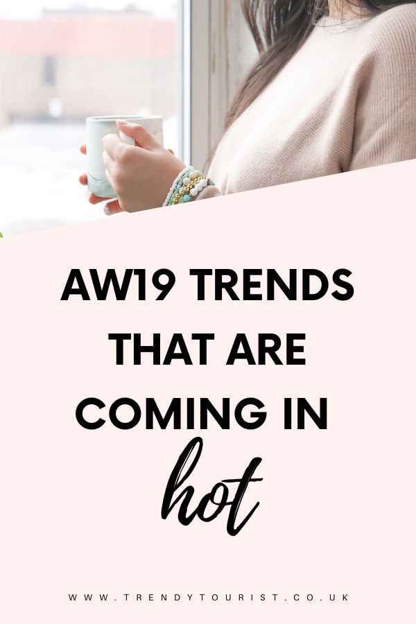 AW19 Trends That Are Coming in Hot