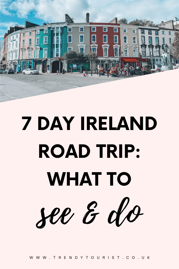 7 Day Ireland Road Trip What to See and Do