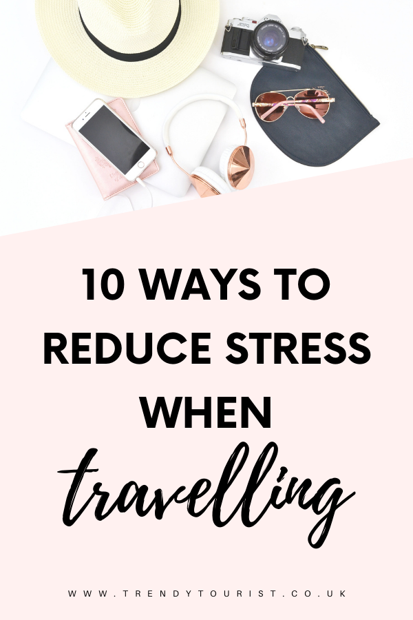10 Ways to Reduce Stress When Travelling