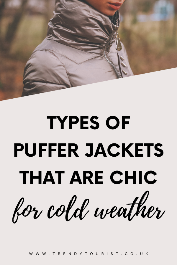 Types of Puffer Jackets That Are Chic for Cold Weather
