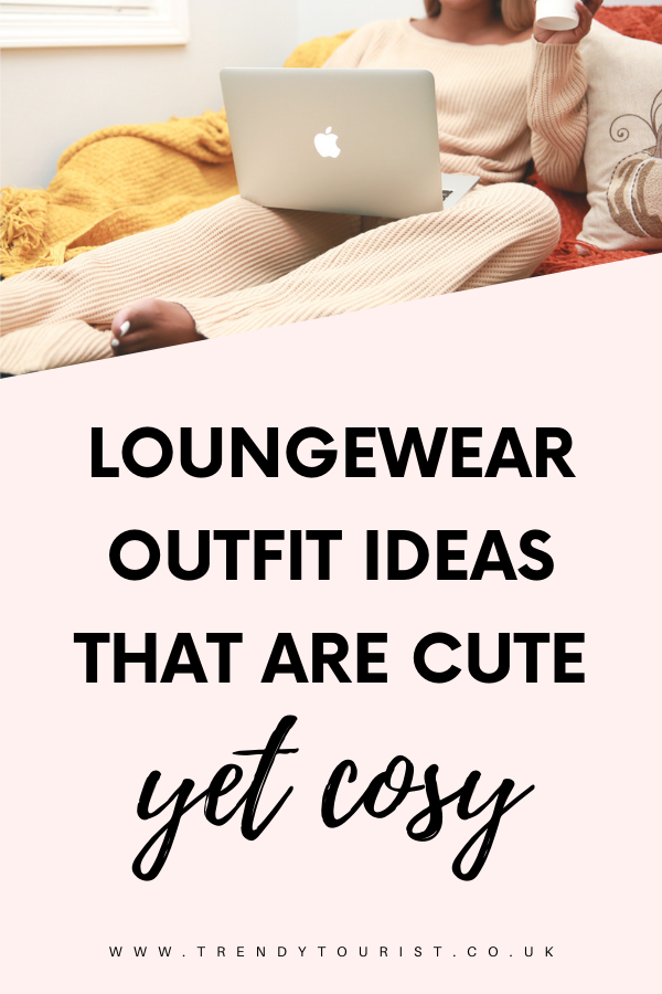 Loungewear Outfit Ideas That Are Cute Yet Cosy