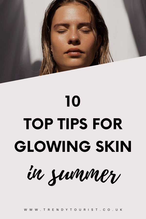 10 Top Tips for Glowing Skin in Summer