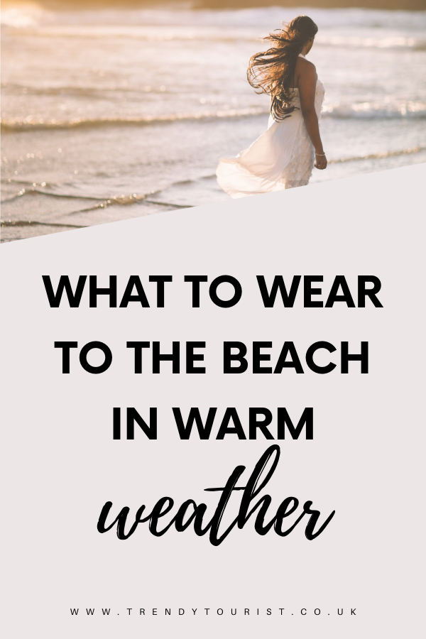 What to Wear to the Beach in Warm Weather