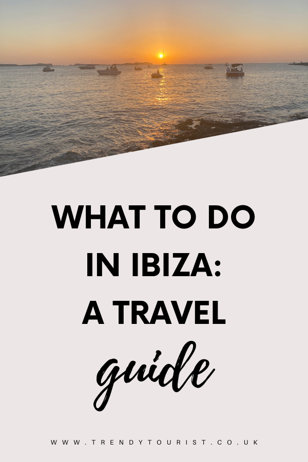 What To Do in Ibiza- A Travel Guide